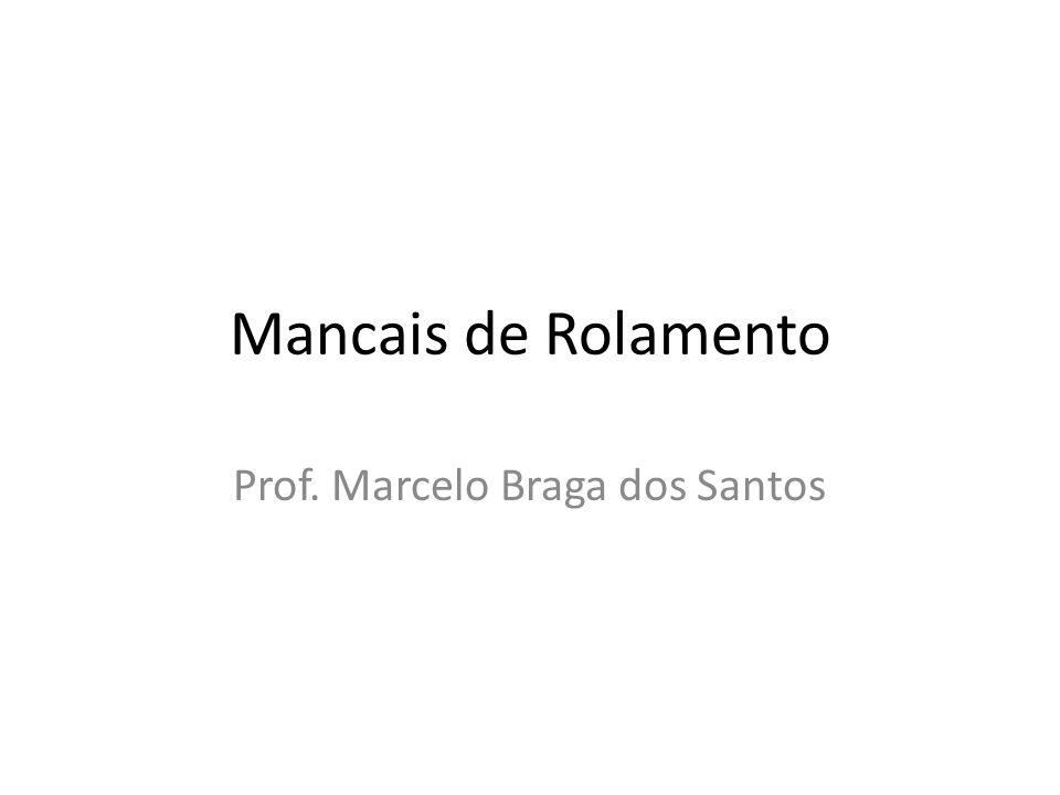 Mancais de Rolamento Prof. Marcelo Braga dos Santos