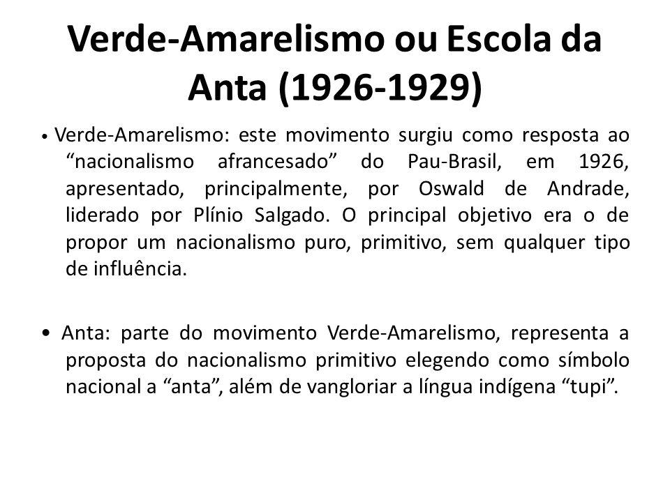 Verde-Amarelismo ou Escola da Anta (1926-1929) Verde-Amarelismo: este movimento surgiu como resposta ao nacionalismo afrancesado do Pau-Brasil, em 1926, apresentado, principalmente, por Oswald de Andrade, liderado por Plínio Salgado.