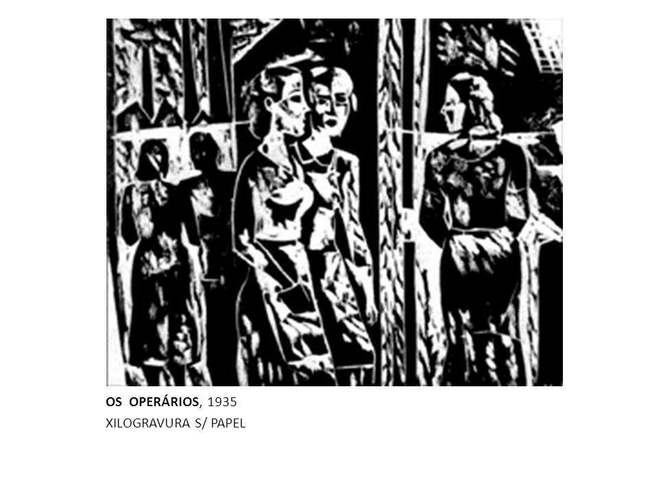OS OPERÁRIOS, 1935 XILOGRAVURA S/ PAPEL