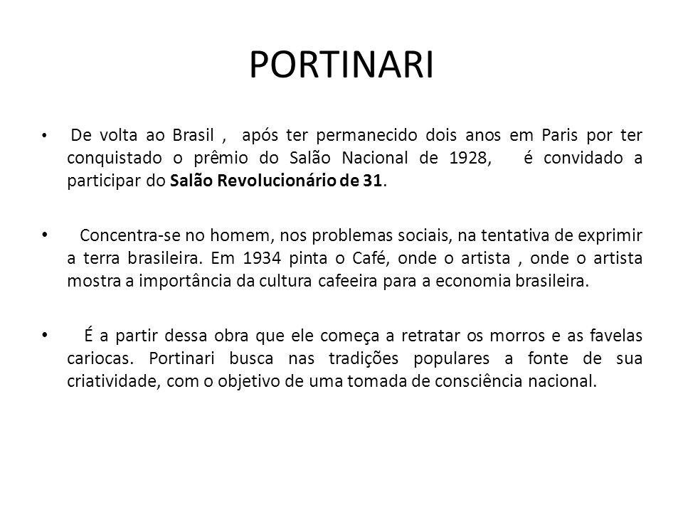 PORTINARI De volta ao Brasil, após ter permanecido dois anos em Paris por ter conquistado o prêmio do Salão Nacional de 1928, é convidado a participar do Salão Revolucionário de 31.