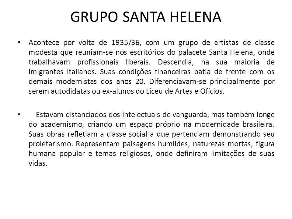 GRUPO SANTA HELENA Acontece por volta de 1935/36, com um grupo de artistas de classe modesta que reuniam-se nos escritórios do palacete Santa Helena, onde trabalhavam profissionais liberais.