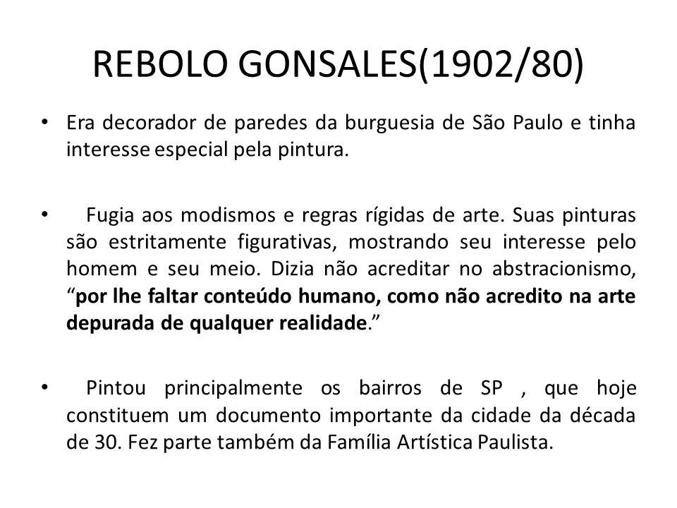 REBOLO GONSALES(1902/80) Era decorador de paredes da burguesia de São Paulo e tinha interesse especial pela pintura.