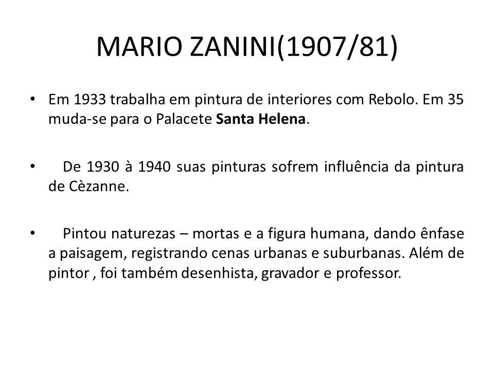 MARIO ZANINI(1907/81) Em 1933 trabalha em pintura de interiores com Rebolo.