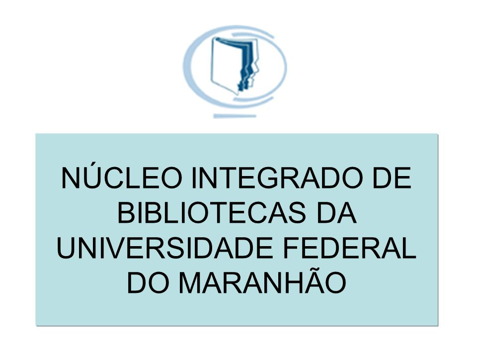 NÚCLEO INTEGRADO DE BIBLIOTECAS DA UNIVERSIDADE FEDERAL DO MARANHÃO