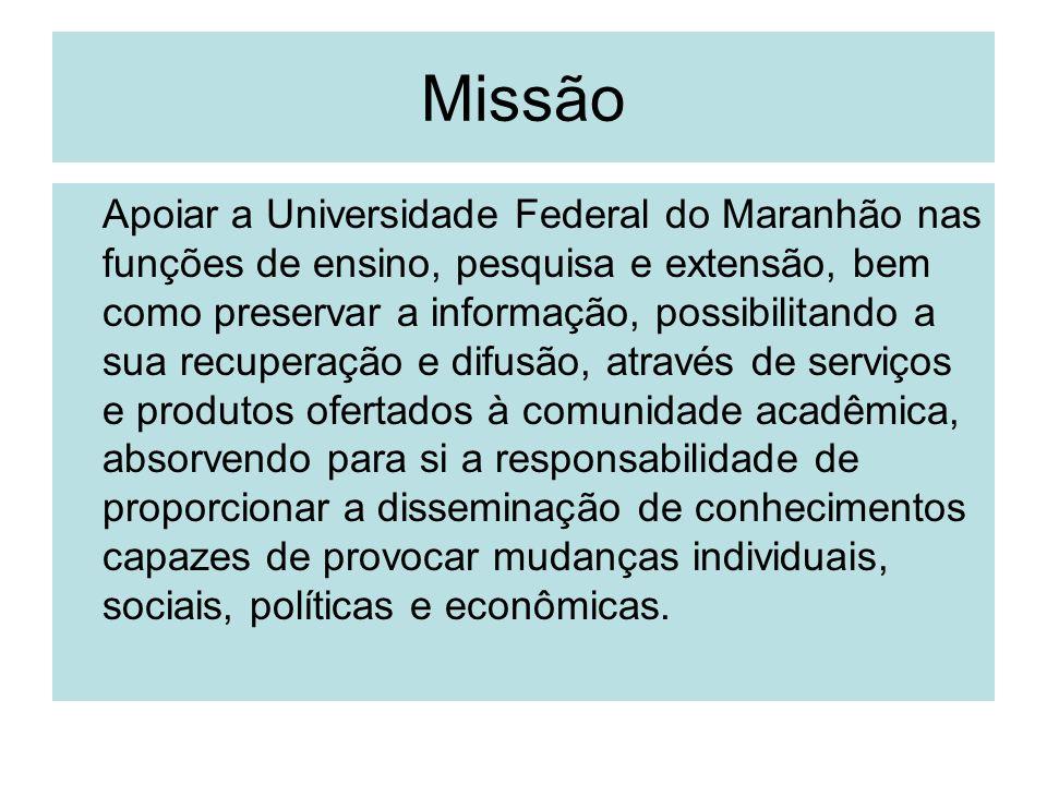 Missão Apoiar a Universidade Federal do Maranhão nas funções de ensino, pesquisa e extensão, bem como preservar a informação, possibilitando a sua rec