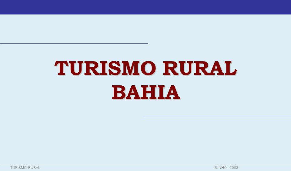 TURISMO RURALJUNHO - 2008 MISSÃO: Estímular e apoiar o Desenvolvimento Sustentável do Turismo Rural no Estado da Bahia, por meio da mobilização e articulação dos atores sociais e da análise e proposição de políticas, planos e projetos.