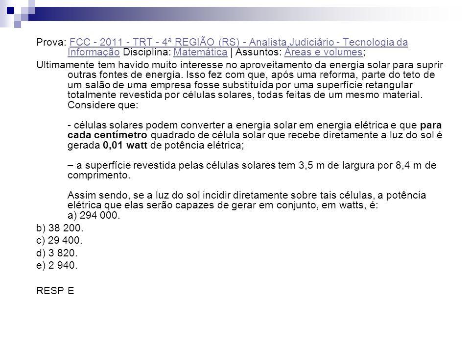Prova: FCC - 2011 - TRT - 4ª REGIÃO (RS) - Analista Judiciário - Tecnologia da Informação Disciplina: Matemática   Assuntos: Áreas e volumes; FCC - 20