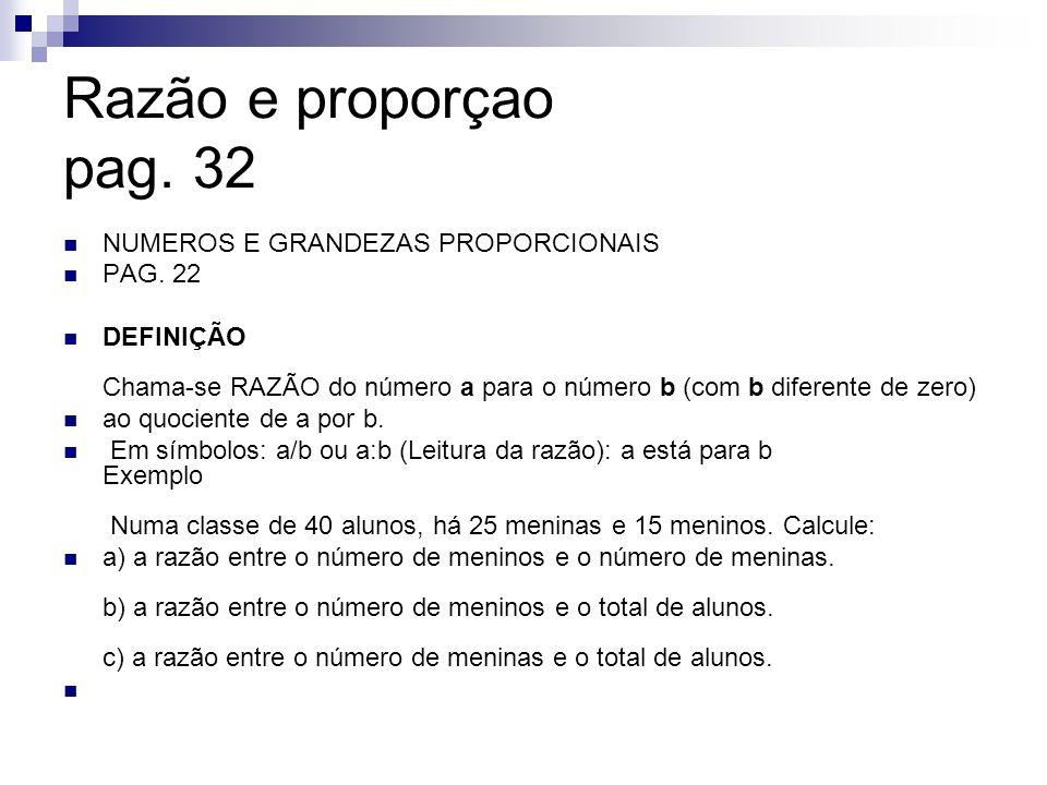 Razão e proporçao pag. 32 NUMEROS E GRANDEZAS PROPORCIONAIS PAG. 22 DEFINIÇÃO Chama-se RAZÃO do número a para o número b (com b diferente de zero) ao