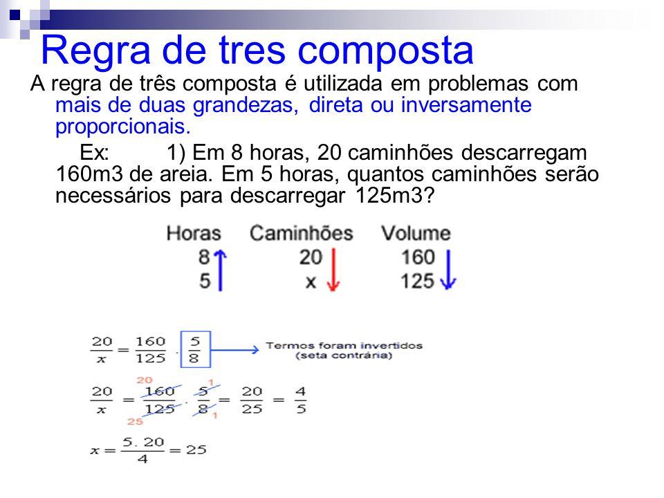 Regra de tres composta A regra de três composta é utilizada em problemas com mais de duas grandezas, direta ou inversamente proporcionais. Ex: 1) Em 8