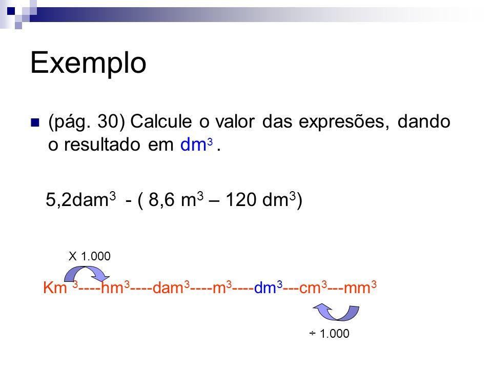 Pag.30 4) O diâmetro de uma esfera mede 12 dm Calcular em m3, o seu volume.