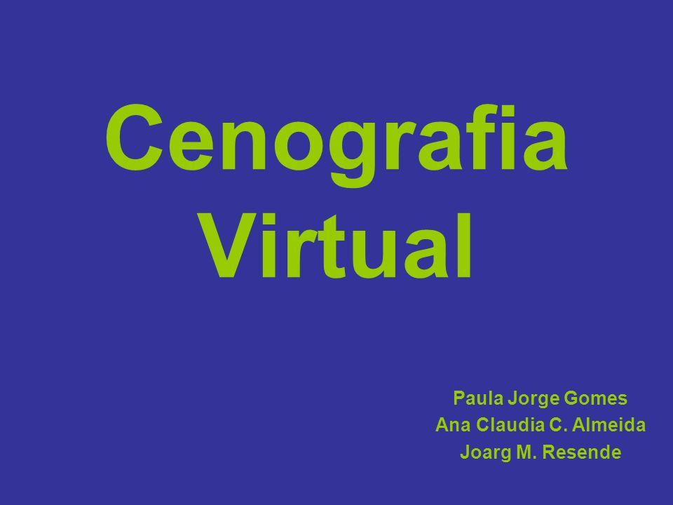 Cenografia Virtual Paula Jorge Gomes Ana Claudia C. Almeida Joarg M. Resende