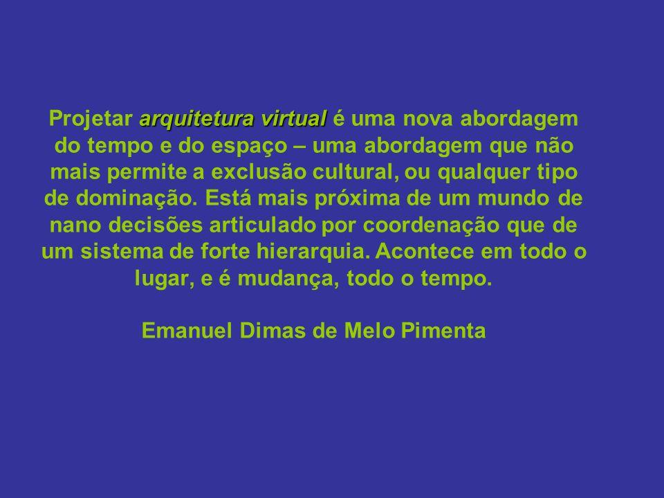 arquitetura virtual Projetar arquitetura virtual é uma nova abordagem do tempo e do espaço – uma abordagem que não mais permite a exclusão cultural, ou qualquer tipo de dominação.