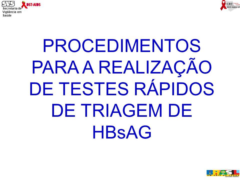 Secretaria de Vigilância em Saúde Ministério da Saúde PROCEDIMENTOS PARA A REALIZAÇÃO DE TESTES RÁPIDOS DE TRIAGEM DE HBsAG