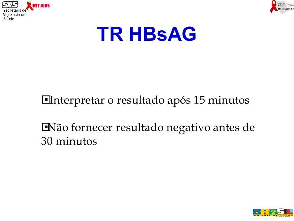 Secretaria de Vigilância em Saúde Ministério da Saúde Interpretar o resultado após 15 minutos Não fornecer resultado negativo antes de 30 minutos TR HBsAG