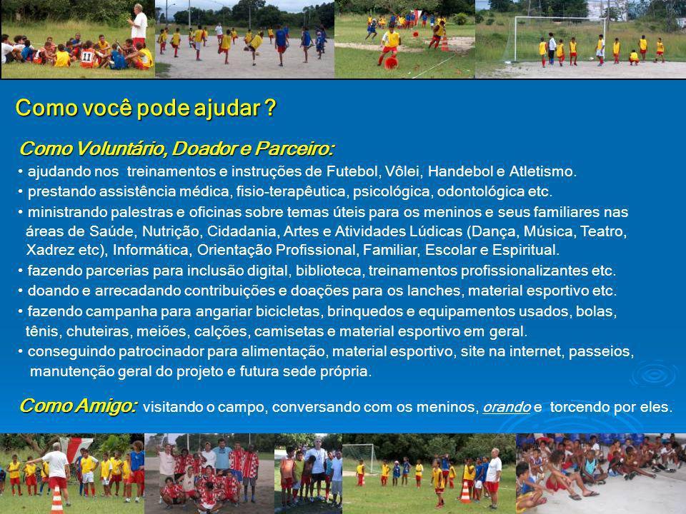 Como Voluntário, Doador e Parceiro: ajudando nos treinamentos e instruções de Futebol, Vôlei, Handebol e Atletismo.
