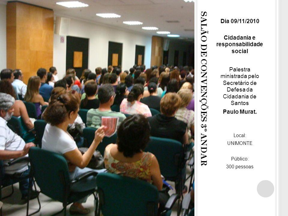 SALÃO DE CONVENÇÕES 3º ANDAR Dia 09/11/2010 Cidadania e responsabilidade social Palestra ministrada pelo Secretário de Defesa da Cidadania de Santos Paulo Murat.