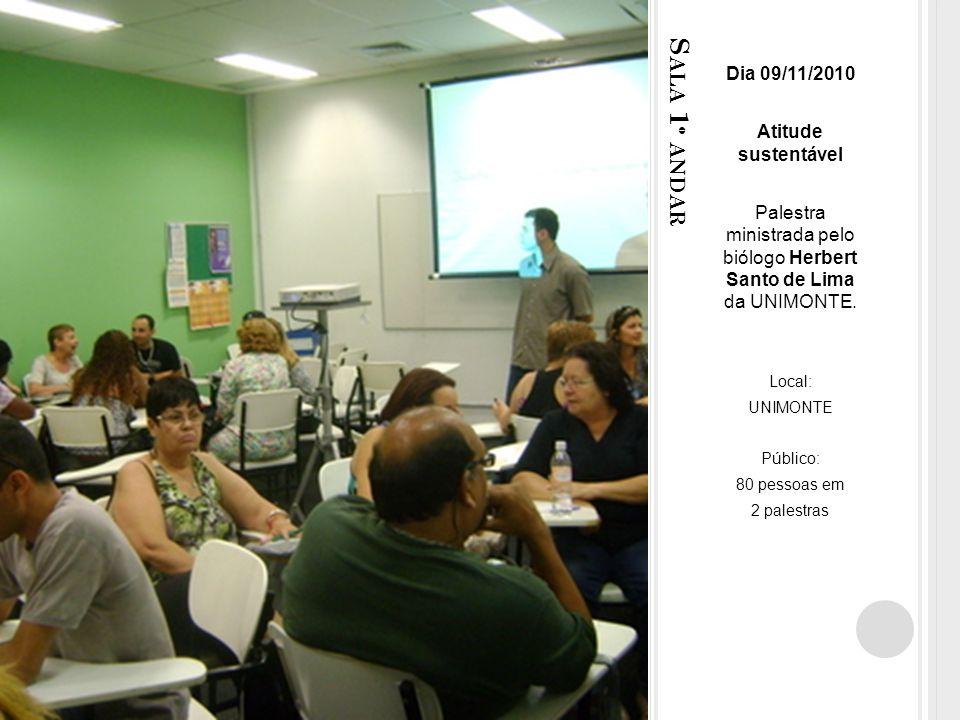 S ALA 1 º ANDAR Dia 09/11/2010 Atitude sustentável Palestra ministrada pelo biólogo Herbert Santo de Lima da UNIMONTE.
