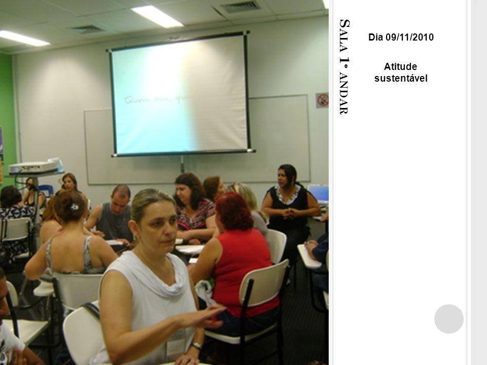 S ALA 1 º ANDAR Dia 09/11/2010 Atitude sustentável