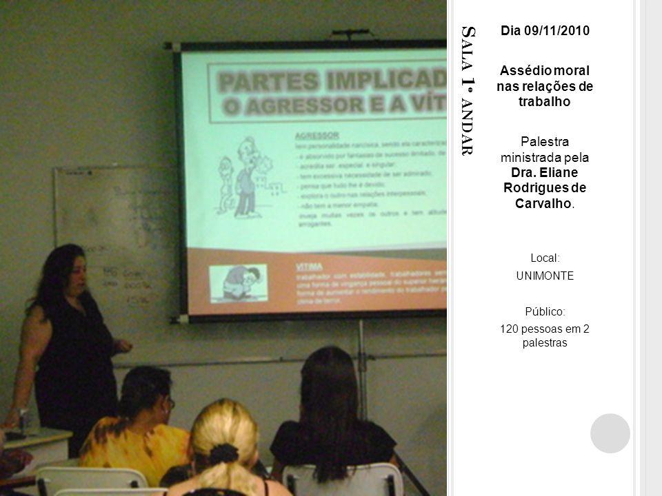 S ALA 1 º ANDAR Dia 09/11/2010 Assédio moral nas relações de trabalho Palestra ministrada pela Dra.