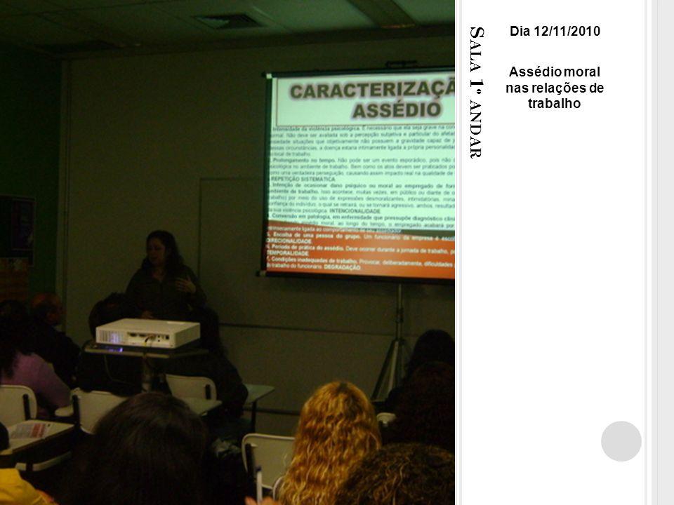 S ALA 1 º ANDAR Dia 12/11/2010 Assédio moral nas relações de trabalho