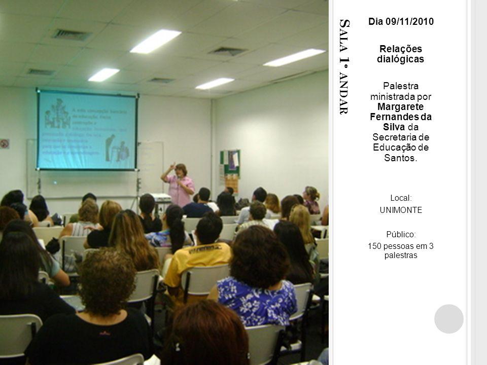 S ALA 1 º ANDAR Dia 09/11/2010 Relações dialógicas Palestra ministrada por Margarete Fernandes da Silva da Secretaria de Educação de Santos.