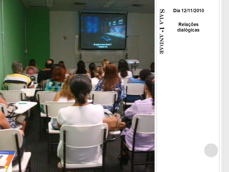S ALA 1 º ANDAR Dia 12/11/2010 Relações dialógicas