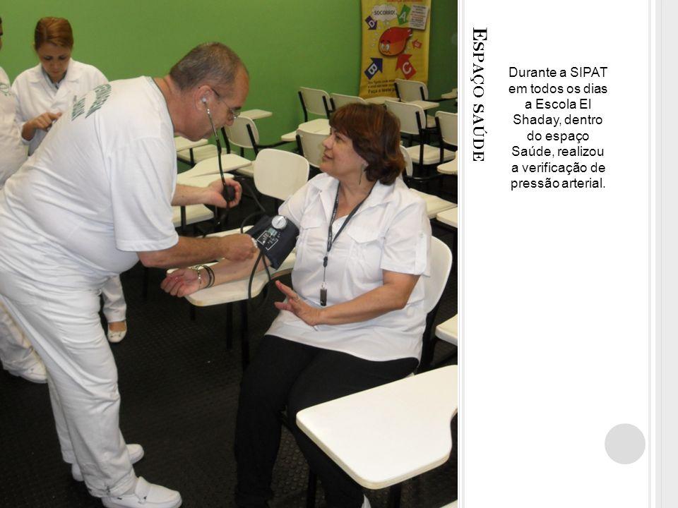 E SPAÇO SAÚDE Durante a SIPAT em todos os dias a Escola El Shaday, dentro do espaço Saúde, realizou a verificação de pressão arterial.