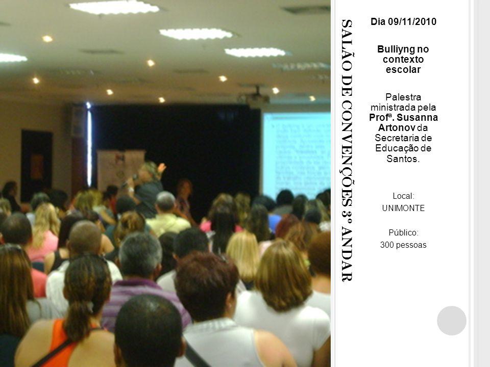 SALÃO DE CONVENÇÕES 3º ANDAR Dia 09/11/2010 Bulliyng no contexto escolar Palestra ministrada pela Profª.