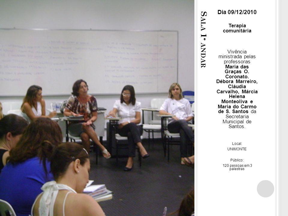 S ALA 1 º ANDAR Dia 09/12/2010 Terapia comunitária Vivência ministrada pelas professoras Maria das Graças O.