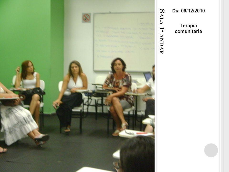 S ALA 1 º ANDAR Dia 09/12/2010 Terapia comunitária