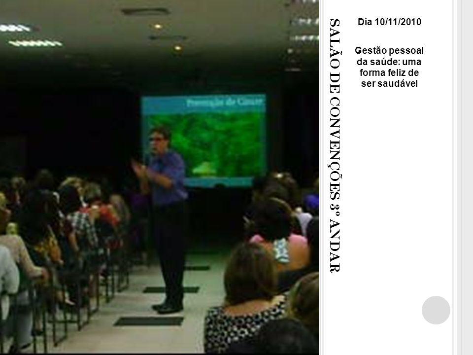 SALÃO DE CONVENÇÕES 3º ANDAR Dia 10/11/2010 Gestão pessoal da saúde: uma forma feliz de ser saudável