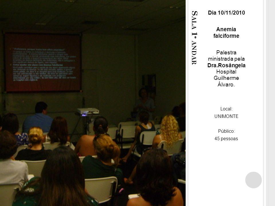 S ALA 1 º ANDAR Dia 10/11/2010 Anemia falciforme Palestra ministrada pela Dra.Rosângela Hospital Guilherme Álvaro.