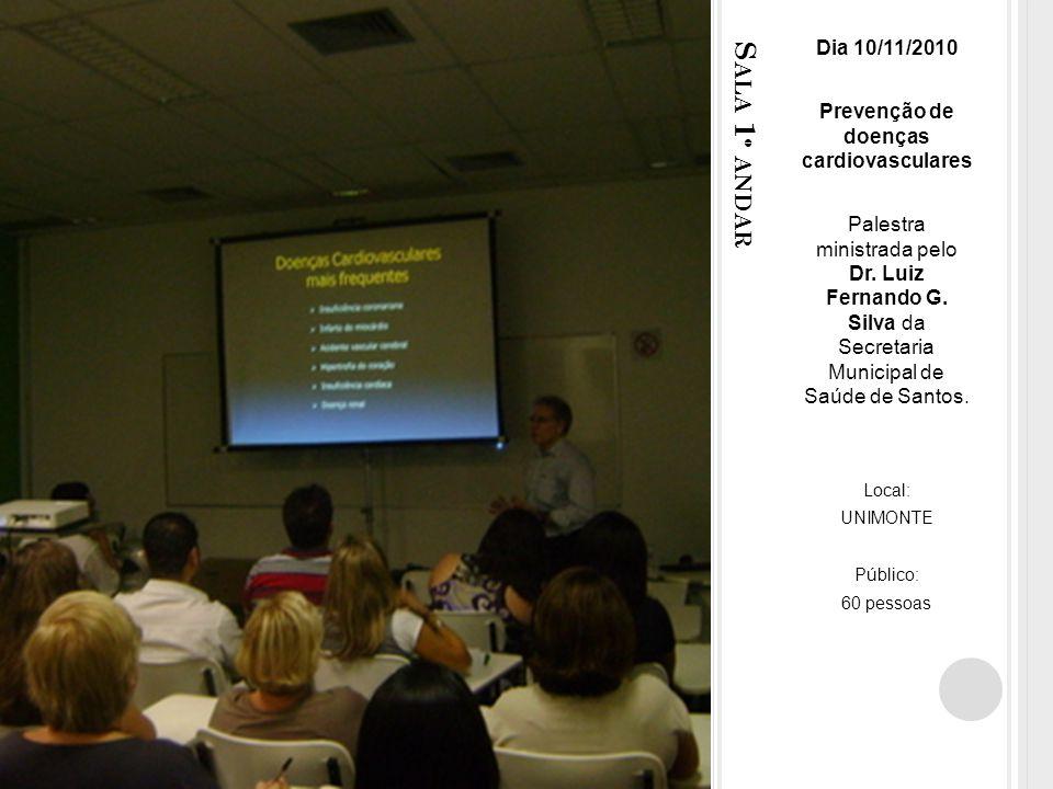 S ALA 1 º ANDAR Dia 10/11/2010 Prevenção de doenças cardiovasculares Palestra ministrada pelo Dr.