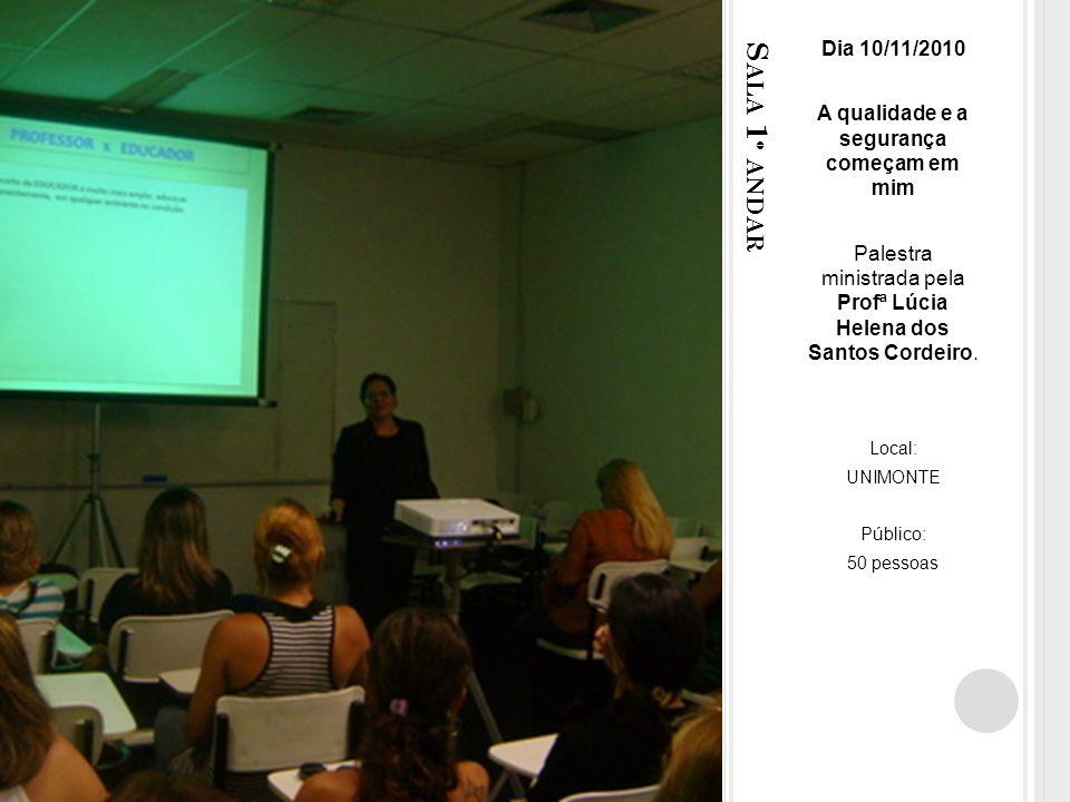 S ALA 1 º ANDAR Dia 10/11/2010 A qualidade e a segurança começam em mim Palestra ministrada pela Profª Lúcia Helena dos Santos Cordeiro.