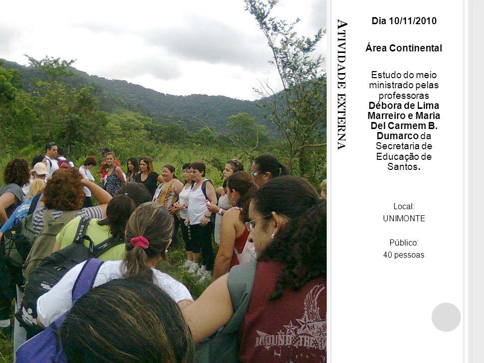 A TIVIDADE EXTERNA Dia 10/11/2010 Área Continental Estudo do meio ministrado pelas professoras Débora de Lima Marreiro e Maria Del Carmem B.