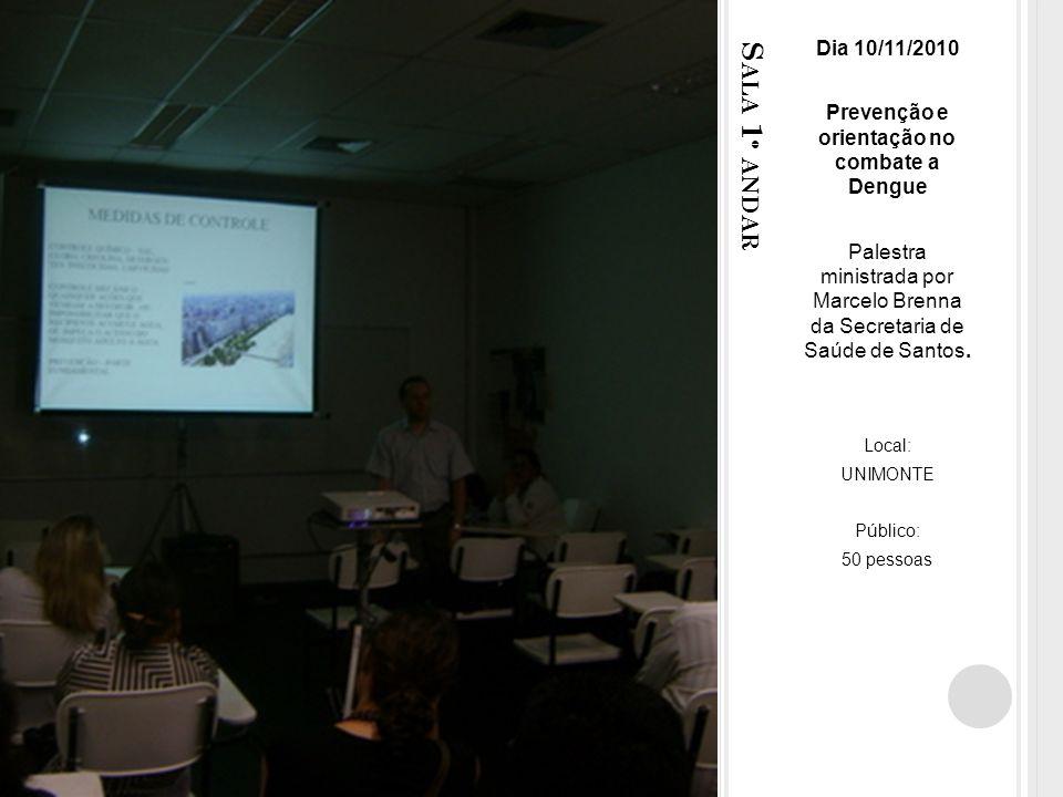S ALA 1 º ANDAR Dia 10/11/2010 Prevenção e orientação no combate a Dengue Palestra ministrada por Marcelo Brenna da Secretaria de Saúde de Santos.