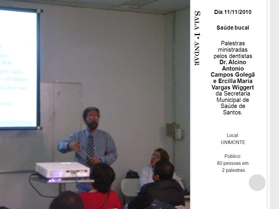 S ALA 1 º ANDAR Dia 11/11/2010 Saúde bucal Palestras ministradas pelos dentistas Dr.