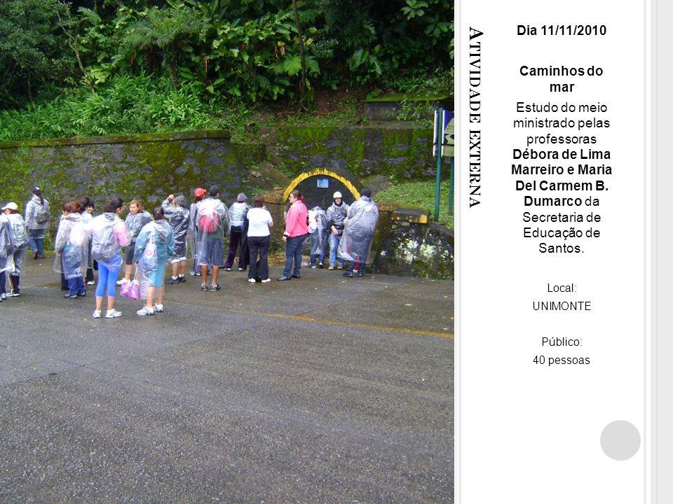 A TIVIDADE EXTERNA Dia 11/11/2010 Caminhos do mar Estudo do meio ministrado pelas professoras Débora de Lima Marreiro e Maria Del Carmem B.