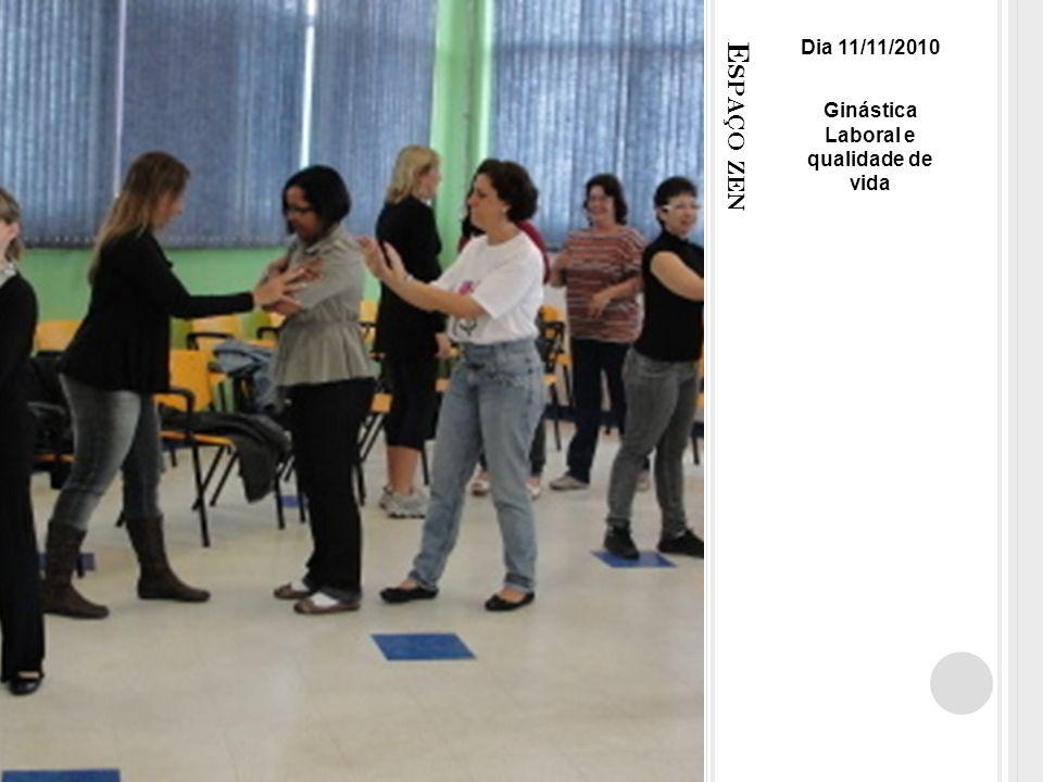E SPAÇO ZEN Dia 11/11/2010 Ginástica Laboral e qualidade de vida