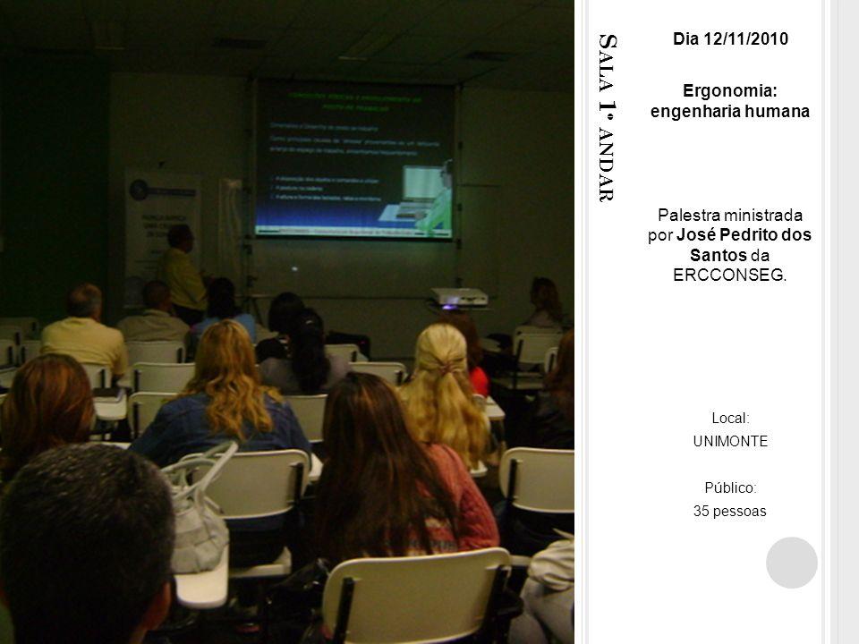 S ALA 1 º ANDAR Dia 12/11/2010 Ergonomia: engenharia humana Palestra ministrada por José Pedrito dos Santos da ERCCONSEG.