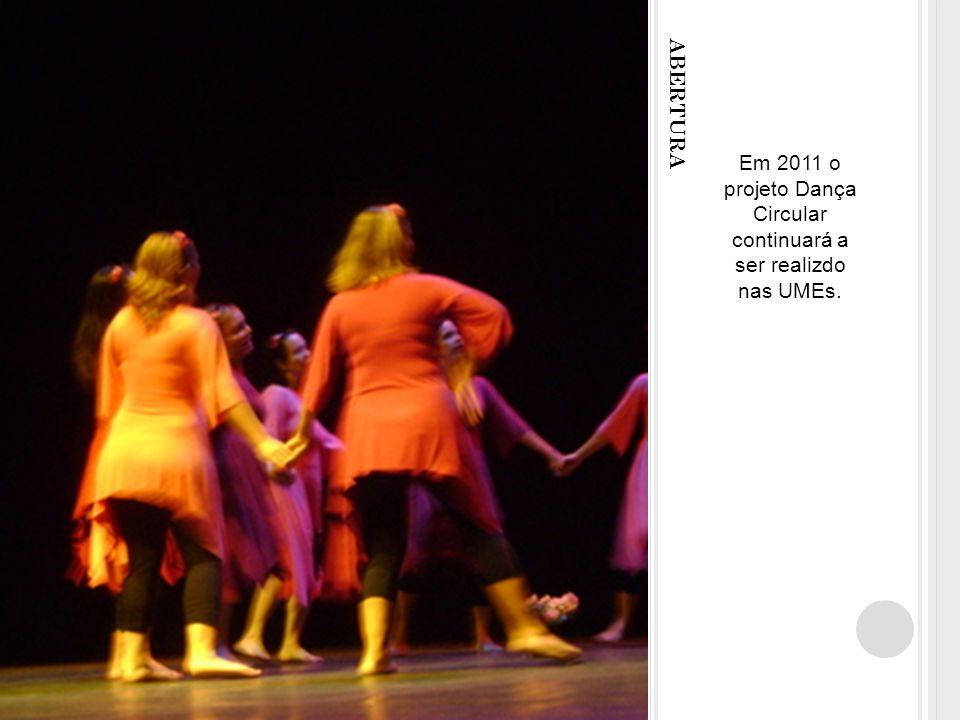 ABERTURA Em 2011 o projeto Dança Circular continuará a ser realizdo nas UMEs.
