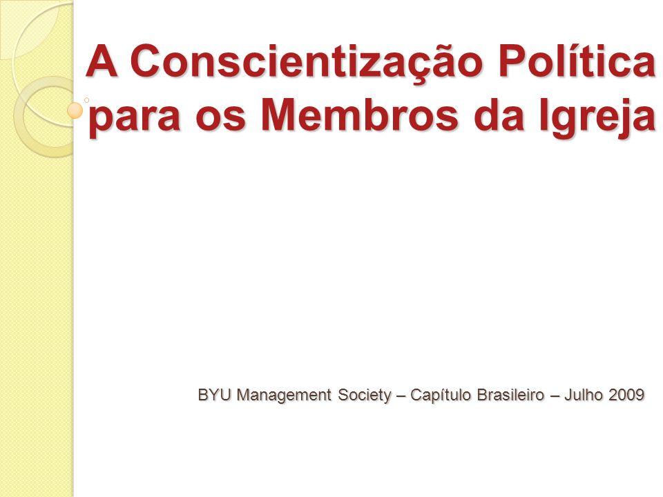 A Conscientização Política para os Membros da Igreja BYU Management Society – Capítulo Brasileiro – Julho 2009