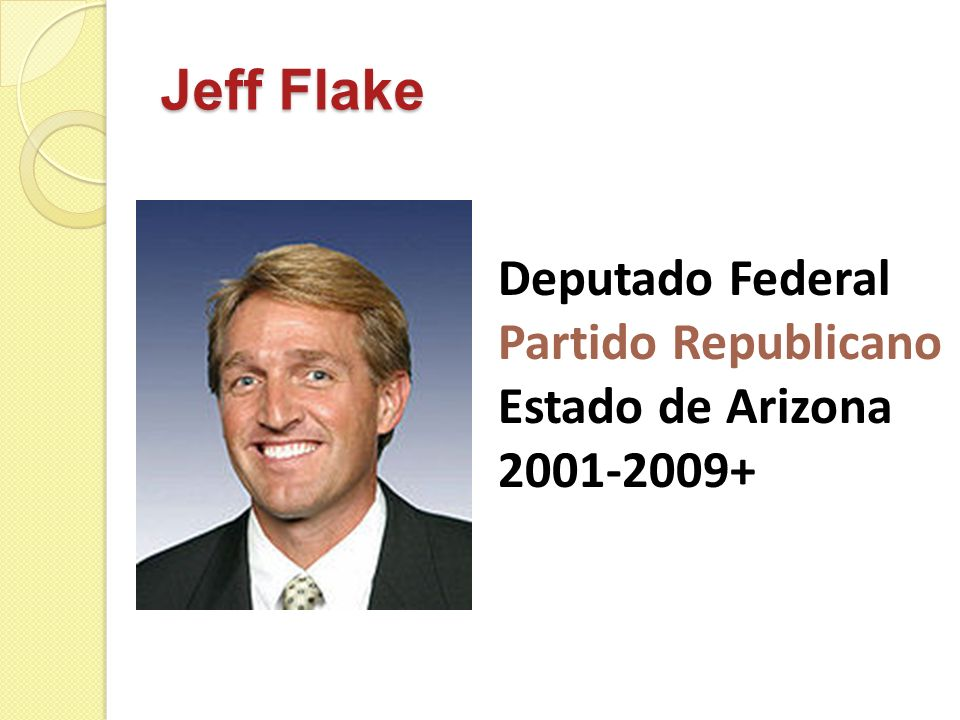 Jeff Flake Deputado Federal Partido Republicano Estado de Arizona 2001-2009+
