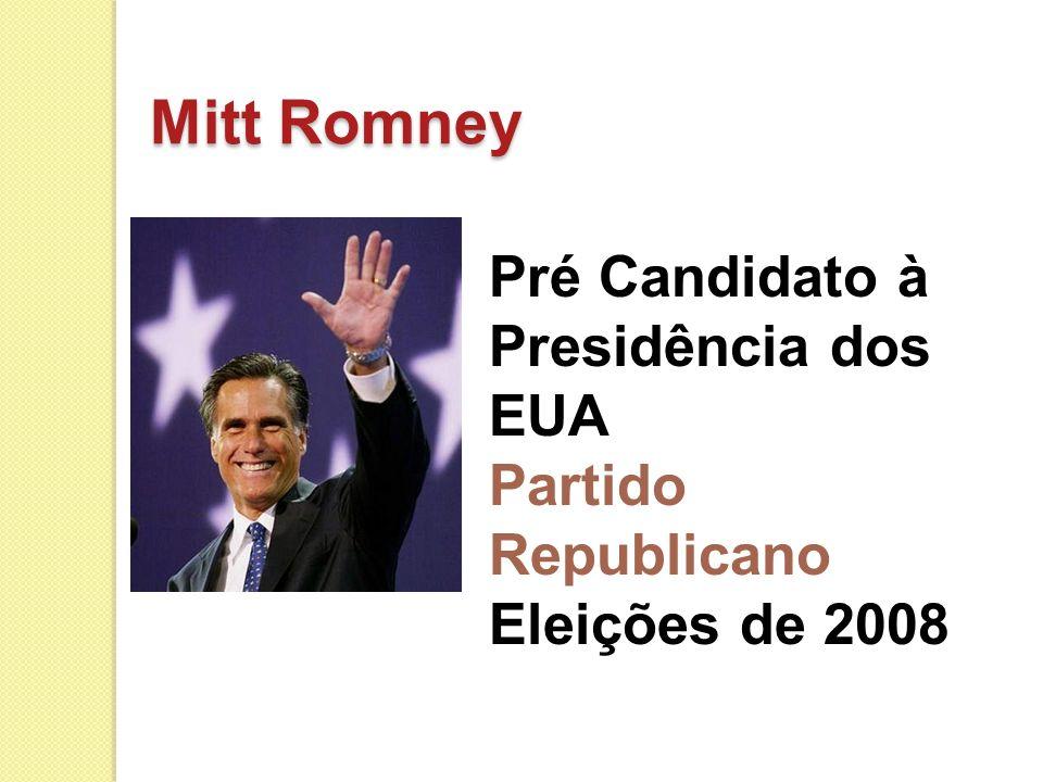 Mitt Romney Pré Candidato à Presidência dos EUA Partido Republicano Eleições de 2008