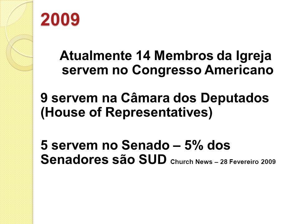 2009 Atualmente 14 Membros da Igreja servem no Congresso Americano 5 servem no Senado – 5% dos Senadores são SUD Church News – 28 Fevereiro 2009 9 ser
