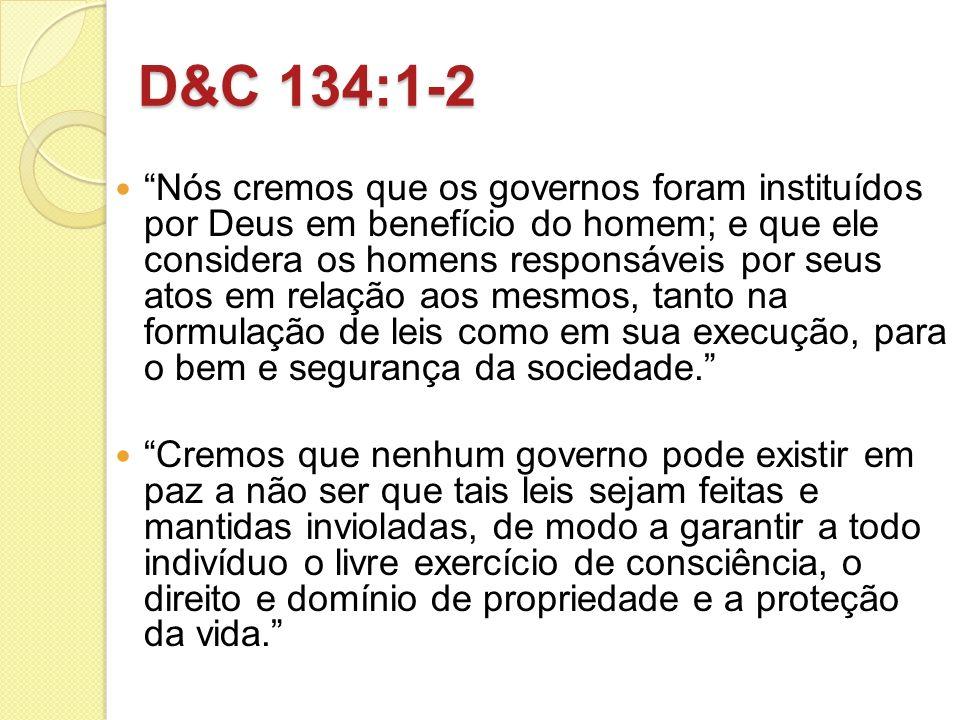 D&C 134:1-2 Nós cremos que os governos foram instituídos por Deus em benefício do homem; e que ele considera os homens responsáveis por seus atos em r