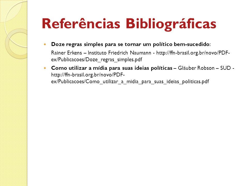 Referências Bibliográficas Doze regras simples para se tornar um político bem-sucedido: Rainer Erkens – Instituto Friedrich Naumann - http://ffn-brasi
