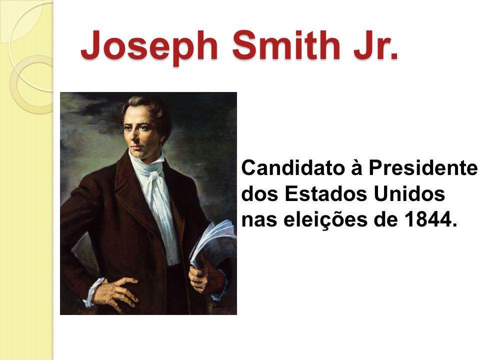 Joseph Smith Jr. Candidato à Presidente dos Estados Unidos nas eleições de 1844.