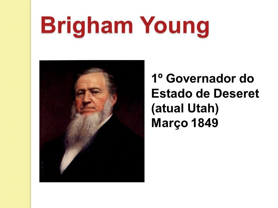 Brigham Young 1º Governador do Estado de Deseret (atual Utah) Março 1849