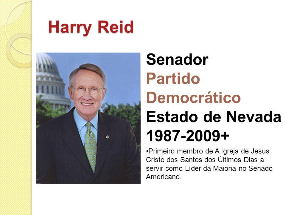 Harry Reid Senador Partido Democrático Estado de Nevada 1987-2009+ Primeiro membro de A Igreja de Jesus Cristo dos Santos dos Últimos Dias a servir co
